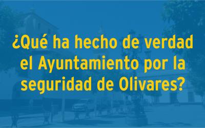 Qué ha hecho de verdad el Ayuntamiento por la seguridad de Olivares