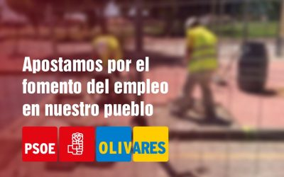 El PSOE de Olivares continúa apostando por el fomento del empleo en nuestro pueblo.